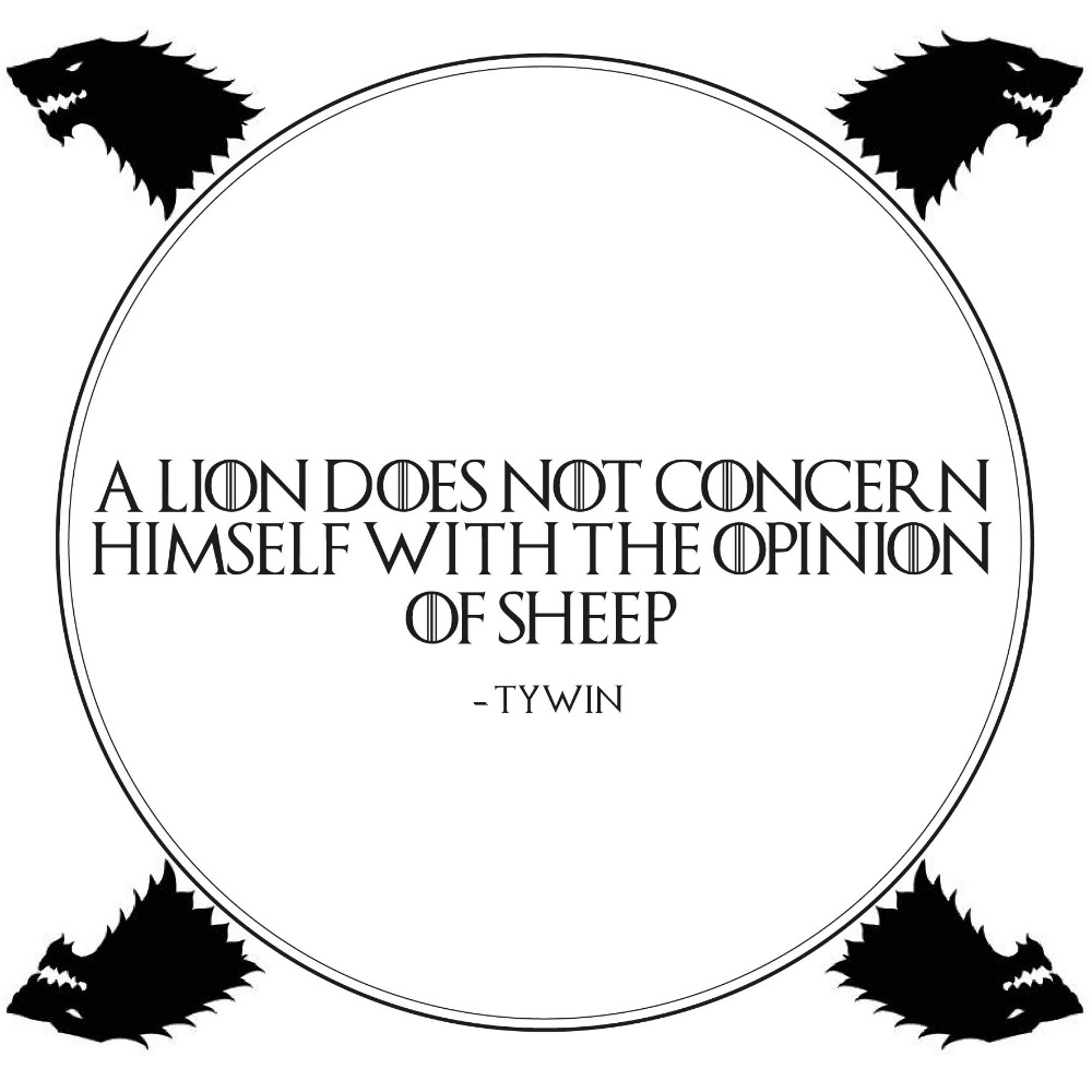 A lion does not concern - Game Of Thrones