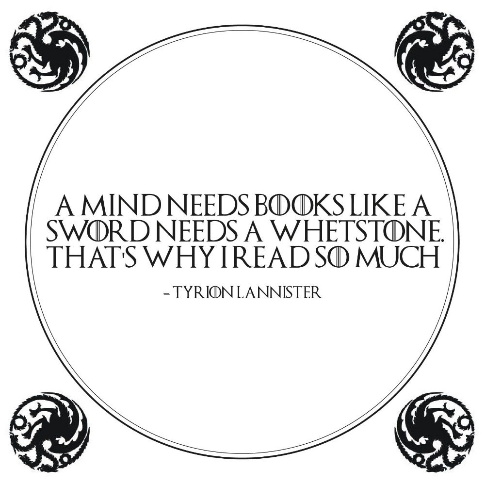 A mind needs books - Game Of Thrones