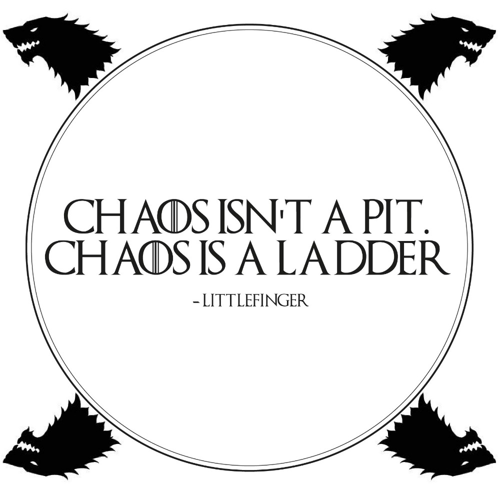 Chaos isn't a pit - Game Of Thrones