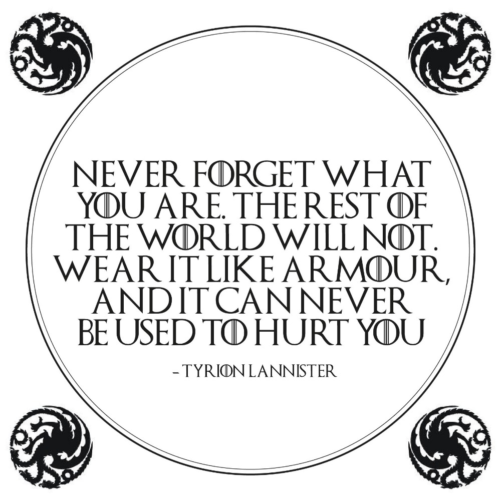Never forget what you are - Game Of Thrones
