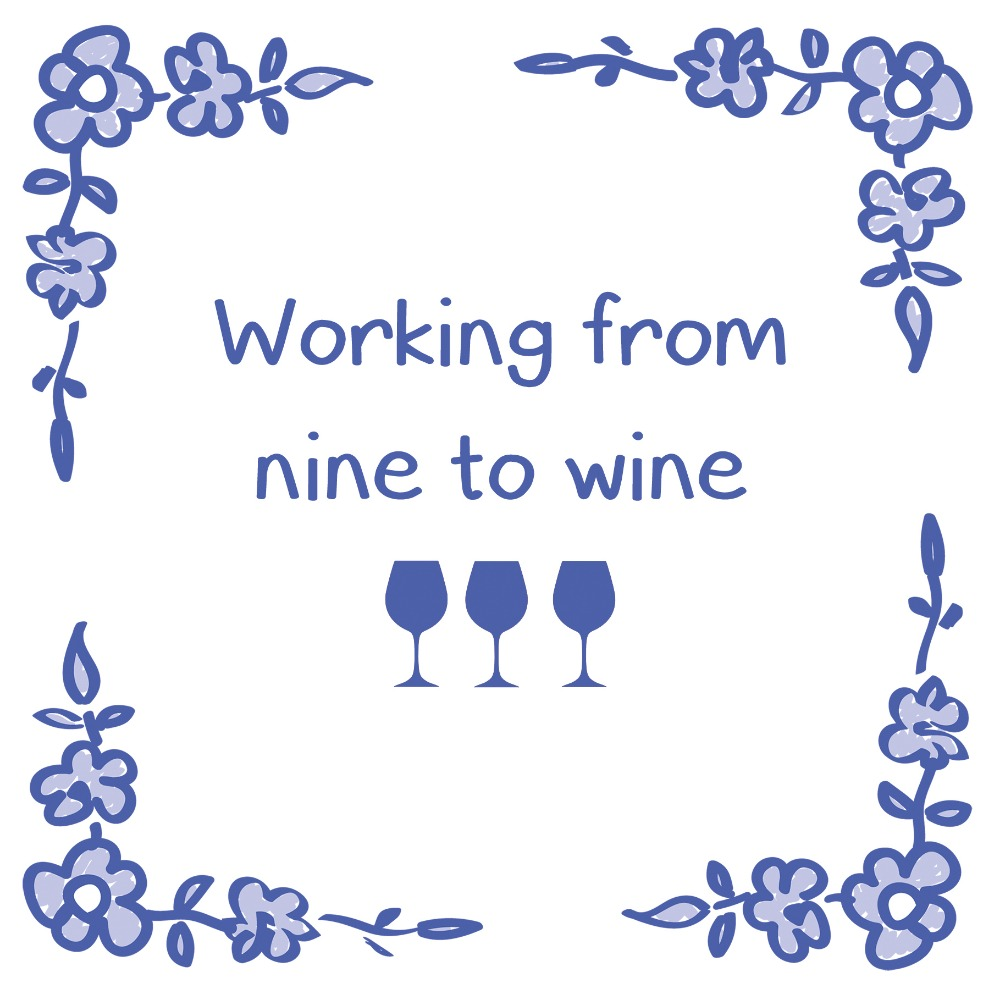 Working from nine to wine - Tegeltje