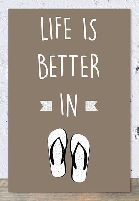 Life is better in (Bruin) - Tekstbord